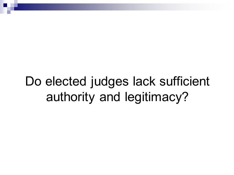 Do elected judges lack sufficient authority and legitimacy