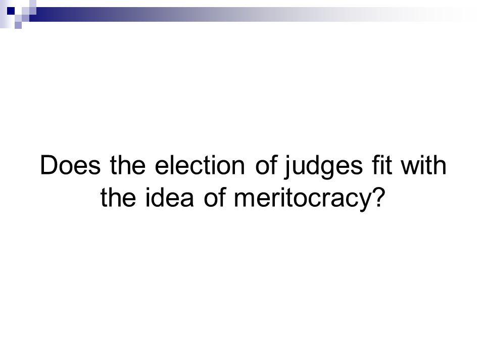 Does the election of judges fit with the idea of meritocracy