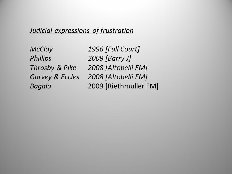 Judicial expressions of frustration McClay 1996 [Full Court] Phillips2009 [Barry J] Throsby & Pike2008 [Altobelli FM] Garvey & Eccles 2008 [Altobelli FM] Bagala2009 [Riethmuller FM]