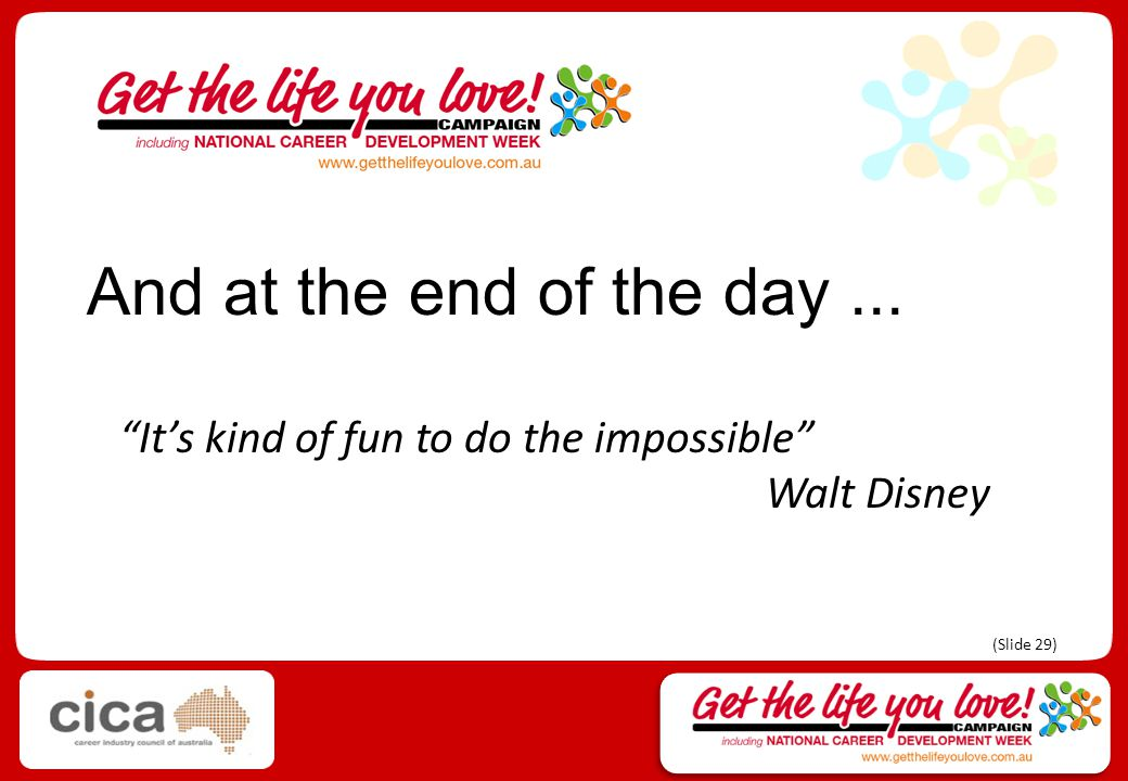 It's kind of fun to do the impossible Walt Disney And at the end of the day... (Slide 29)