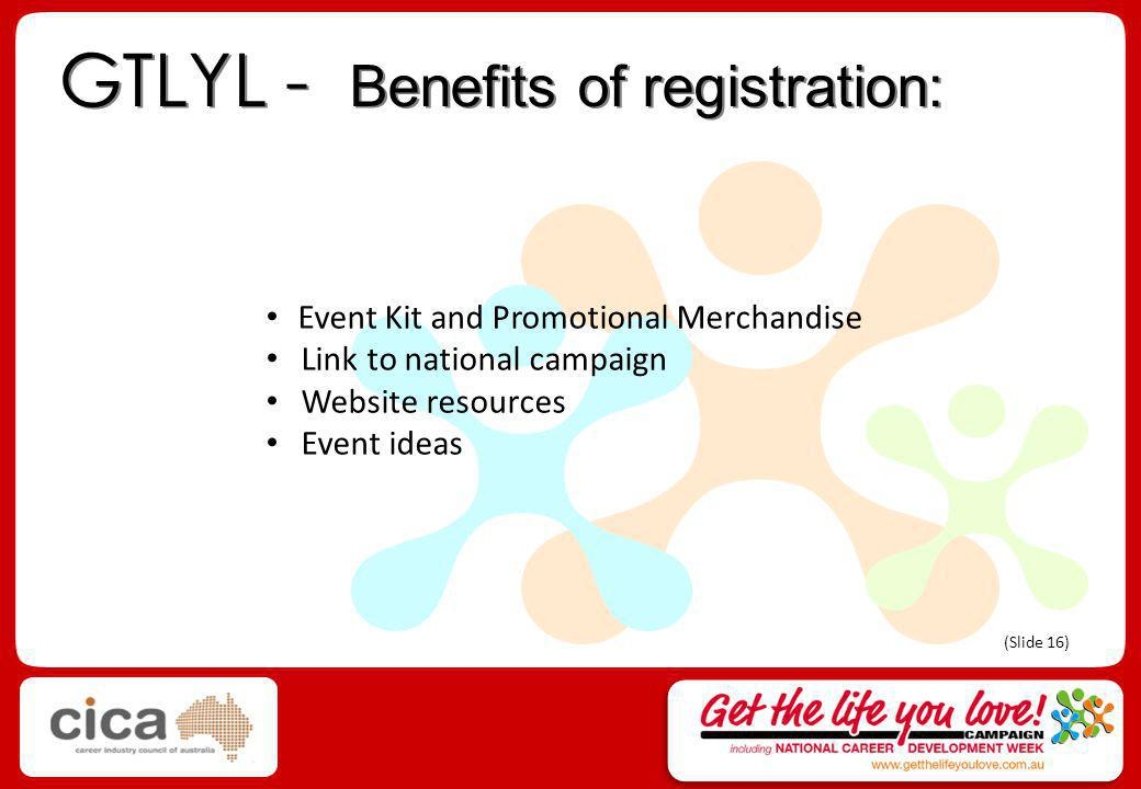 GTLYL - Benefits of registration: Event Kit and Promotional Merchandise Link to national campaign Website resources Event ideas (Slide 16)