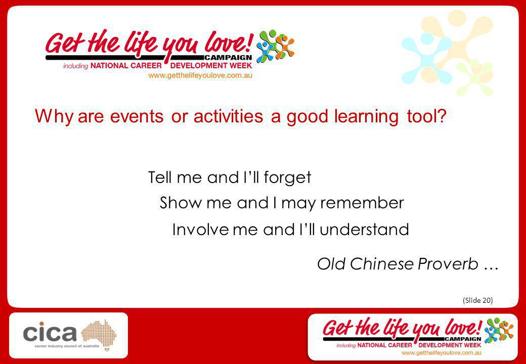 Old Chinese Proverb … Tell me and I'll forget Show me and I may remember Involve me and I'll understand Why are events or activities a good learning tool.