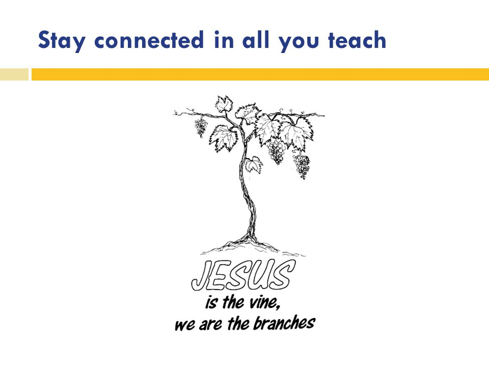 Stay connected in all you teach