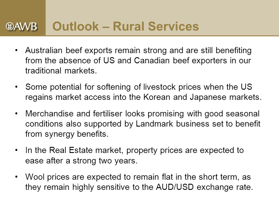 Outlook – Rural Services Australian beef exports remain strong and are still benefiting from the absence of US and Canadian beef exporters in our traditional markets.