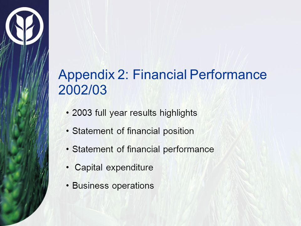 Appendix 2: Financial Performance 2002/03 2003 full year results highlights Statement of financial position Statement of financial performance Capital expenditure Business operations