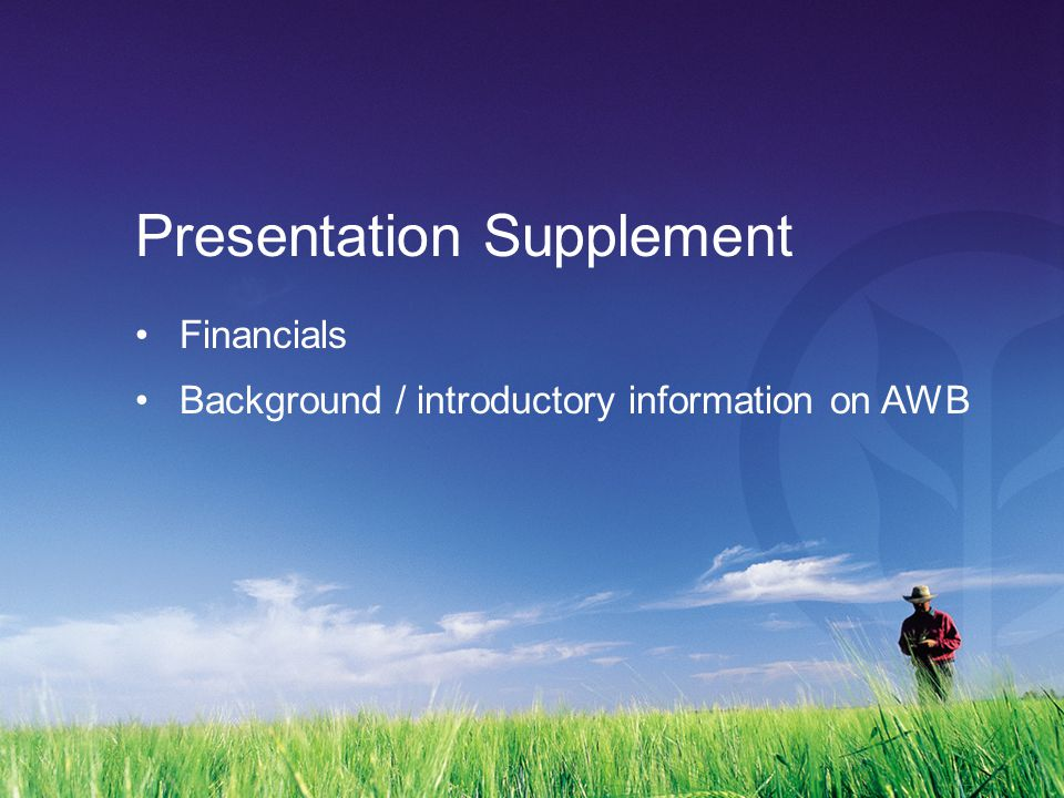 Financials Background / introductory information on AWB Presentation Supplement