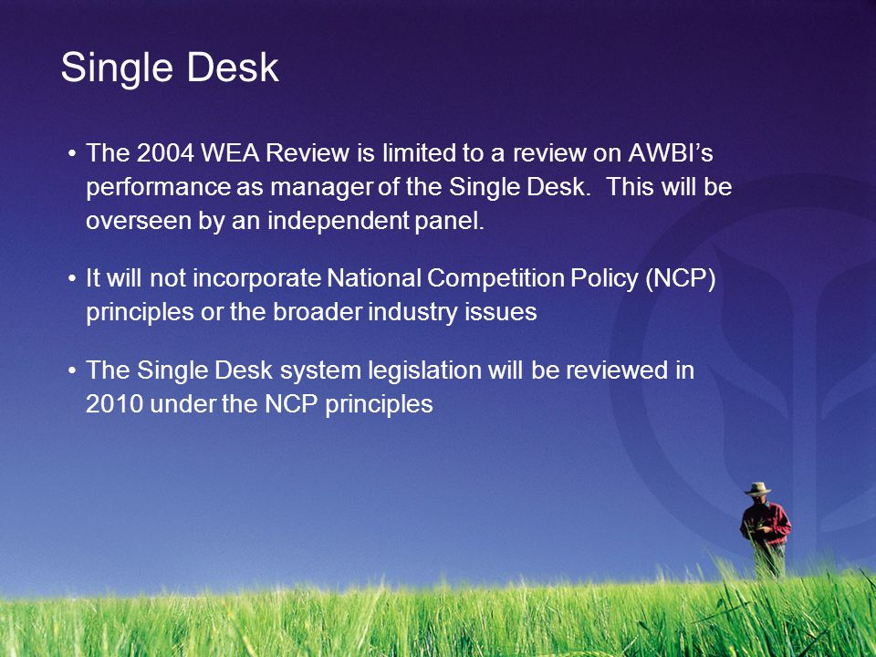 Single Desk The 2004 WEA Review is limited to a review on AWBI's performance as manager of the Single Desk.