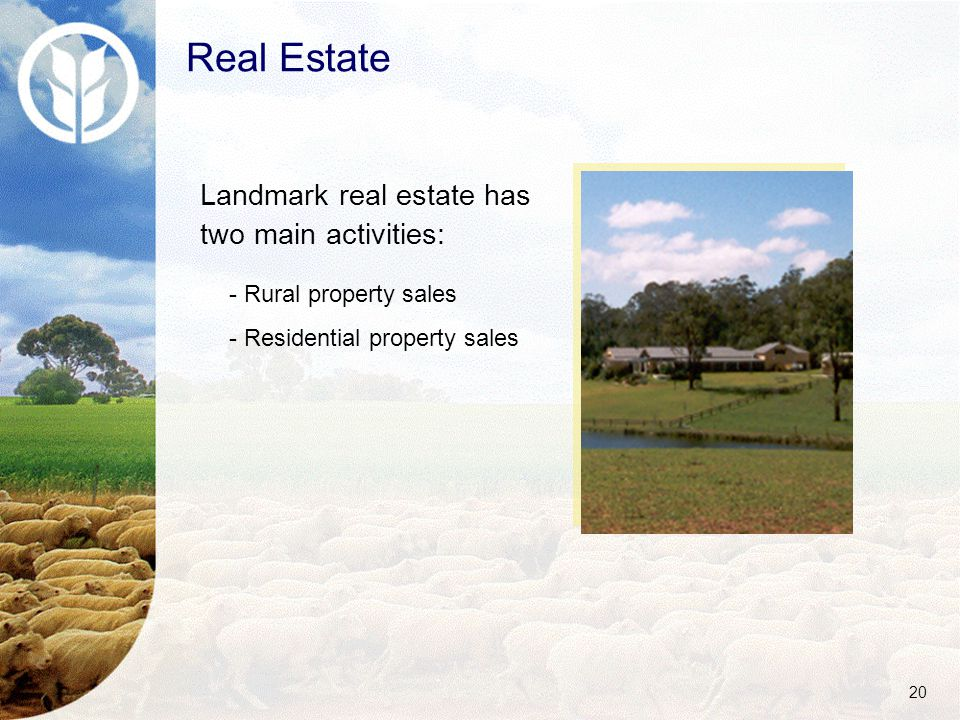 20 Landmark real estate has two main activities: Real Estate - Rural property sales - Residential property sales