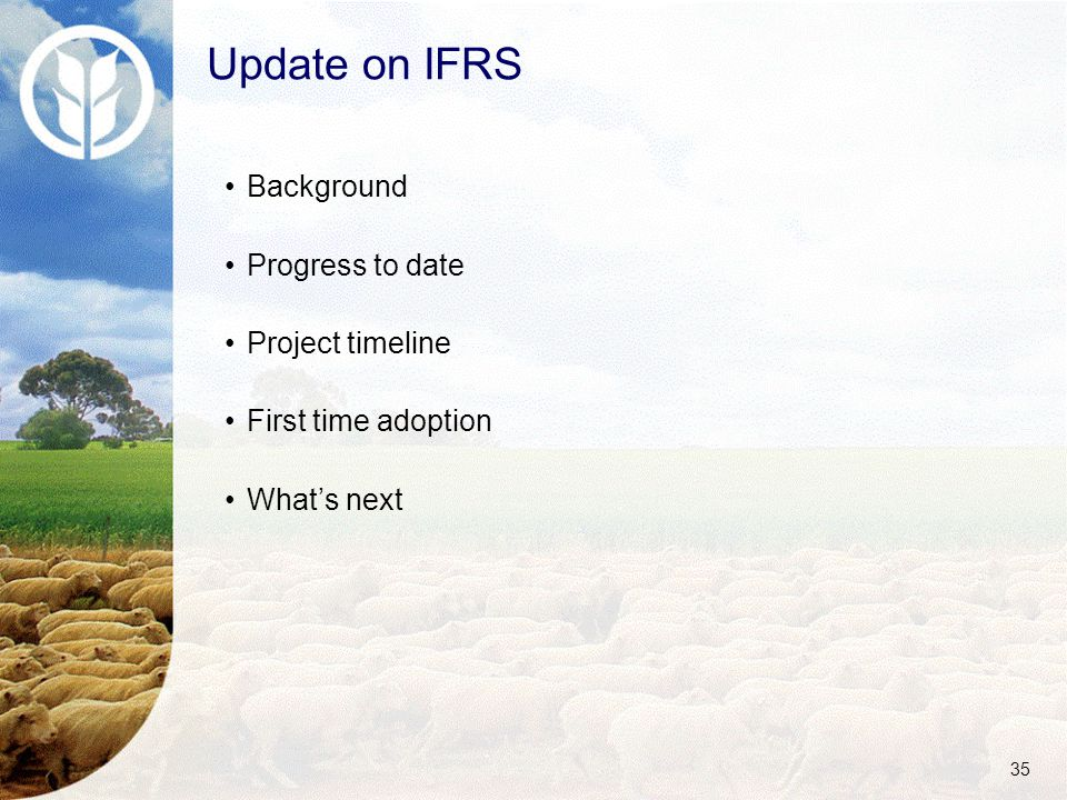 35 Background Progress to date Project timeline First time adoption What's next Update on IFRS