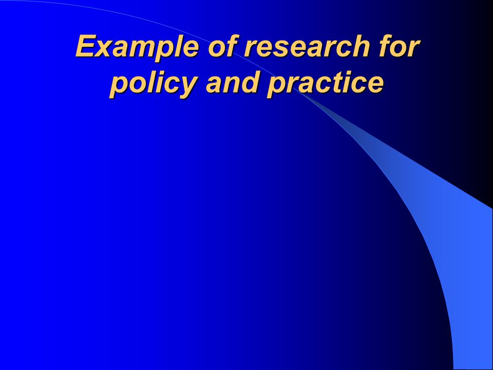 Example of research for policy and practice