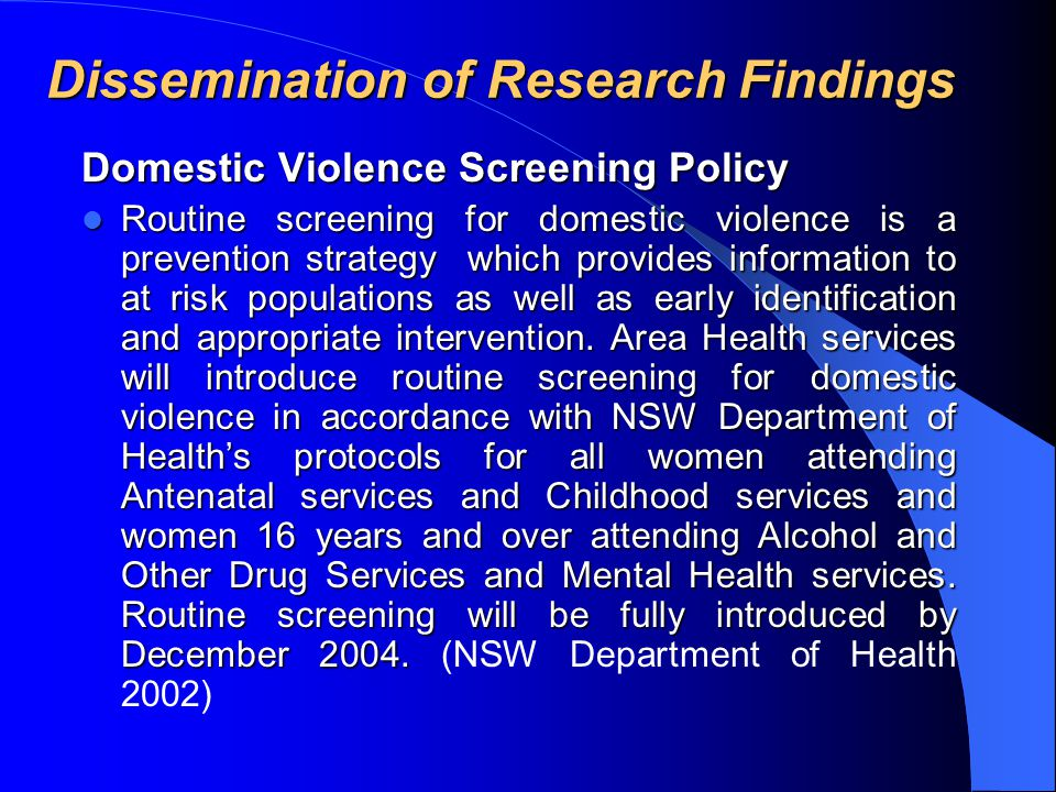 Dissemination of Research Findings Domestic Violence Screening Policy Routine screening for domestic violence is a prevention strategy which provides