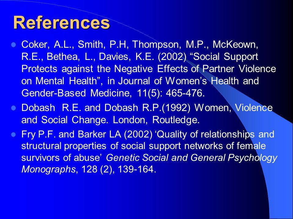 References Coker, A.L., Smith, P.H, Thompson, M.P., McKeown, R.E., Bethea, L., Davies, K.E.
