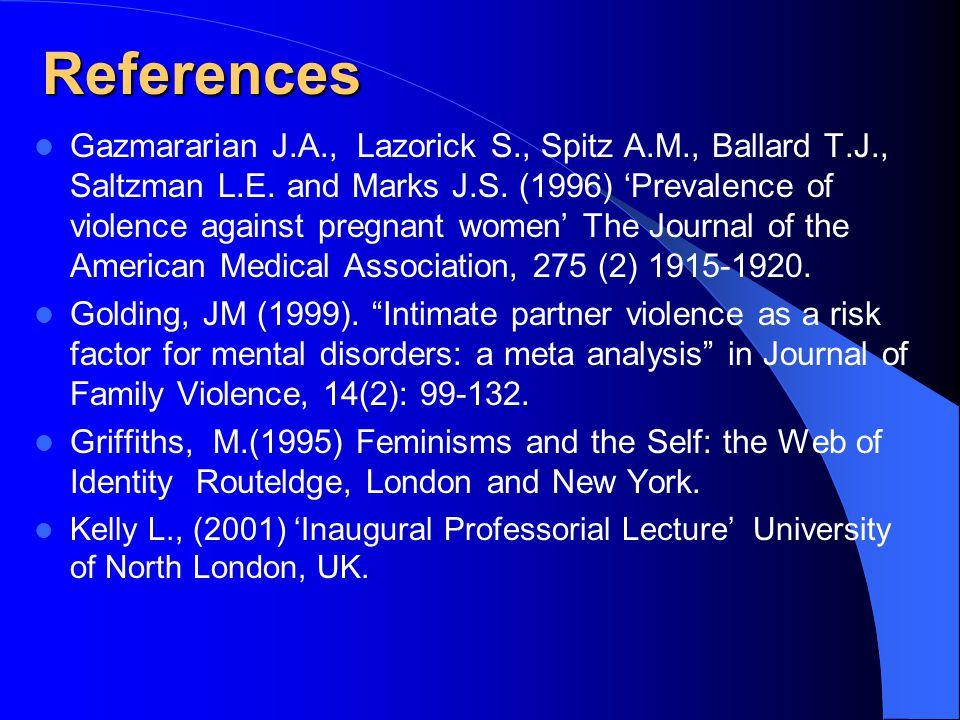References Gazmararian J.A., Lazorick S., Spitz A.M., Ballard T.J., Saltzman L.E.