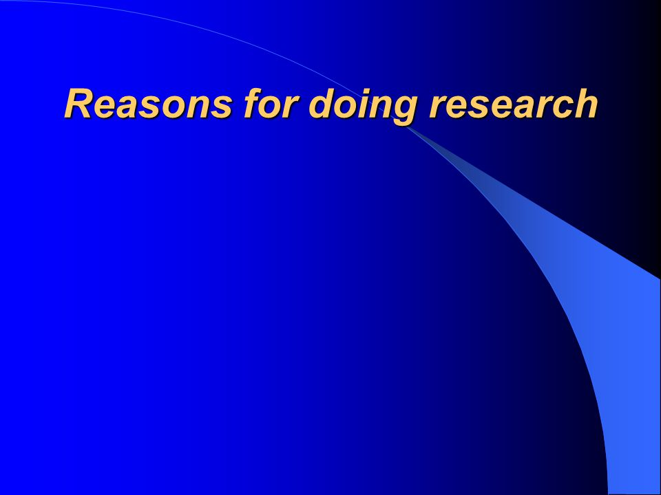 Reasons for doing research