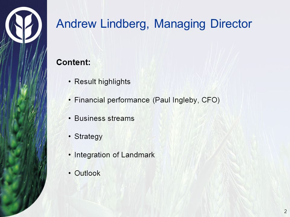 2 Andrew Lindberg, Managing Director Content: Result highlights Financial performance (Paul Ingleby, CFO) Business streams Strategy Integration of Landmark Outlook