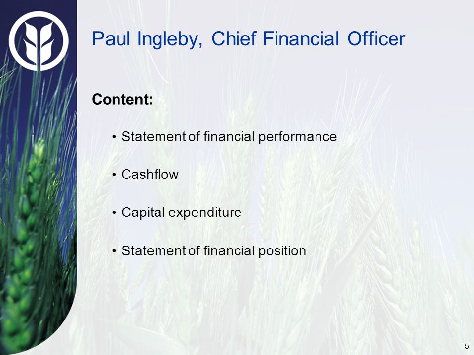 5 Paul Ingleby, Chief Financial Officer Content: Statement of financial performance Cashflow Capital expenditure Statement of financial position