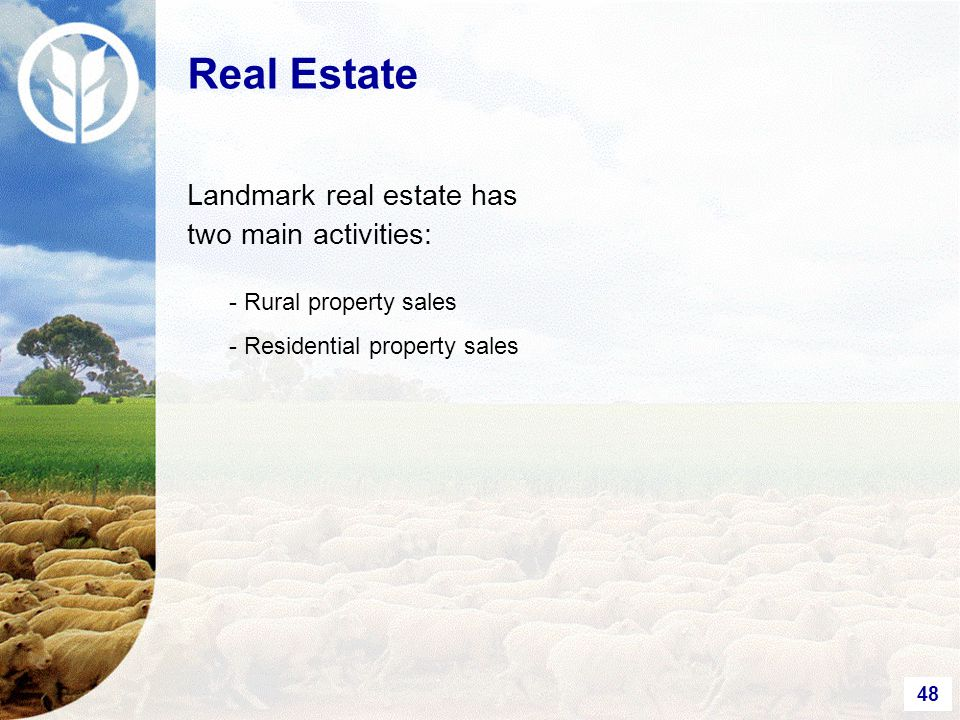 48 Landmark real estate has two main activities: Real Estate - Rural property sales - Residential property sales