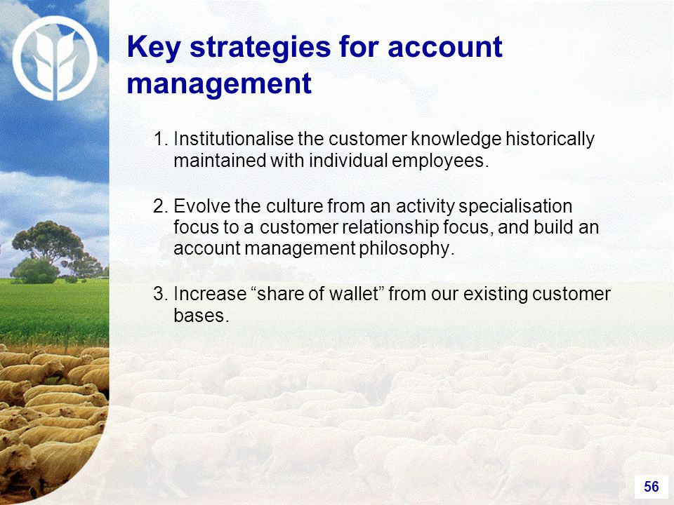 56 1.Institutionalise the customer knowledge historically maintained with individual employees.