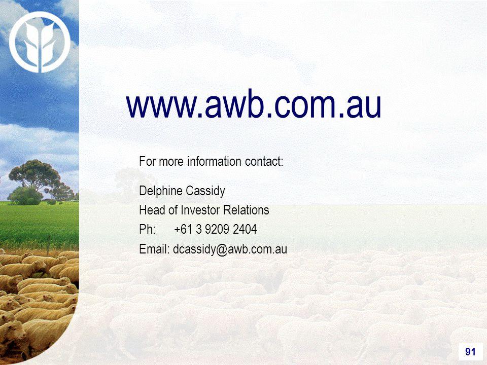 91 For more information contact: Delphine Cassidy Head of Investor Relations Ph: +61 3 9209 2404 Email: dcassidy@awb.com.au www.awb.com.au