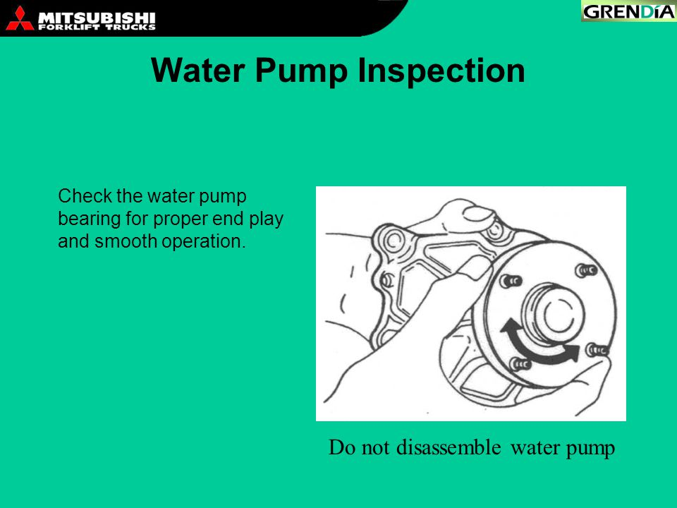 Water Pump Inspection Check the water pump bearing for proper end play and smooth operation. Do not disassemble water pump