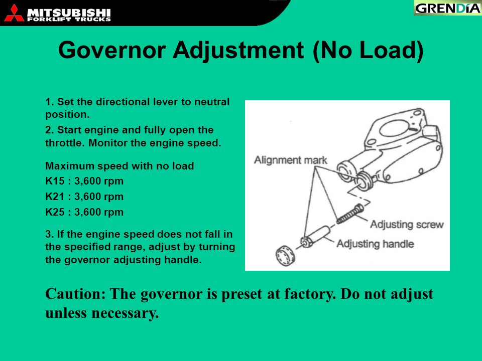 Governor Adjustment (No Load) Caution: The governor is preset at factory. Do not adjust unless necessary. 1. Set the directional lever to neutral posi