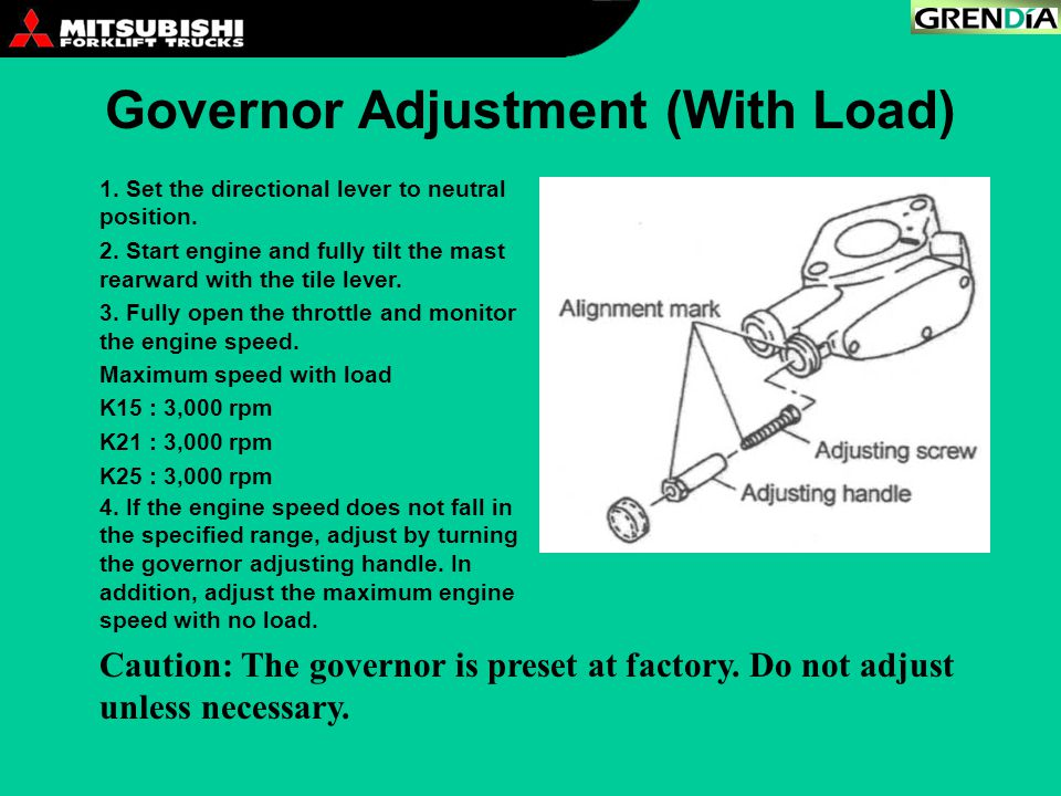 Governor Adjustment (With Load) Caution: The governor is preset at factory. Do not adjust unless necessary. 1. Set the directional lever to neutral po
