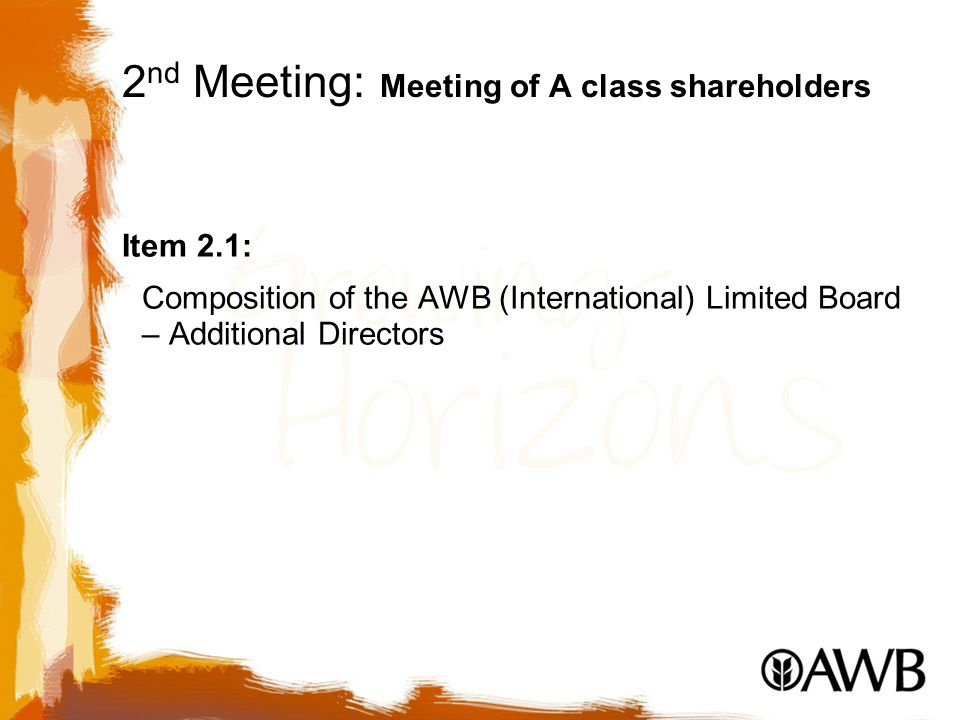 2 nd Meeting: Meeting of A class shareholders Item 2.1: Composition of the AWB (International) Limited Board – Additional Directors