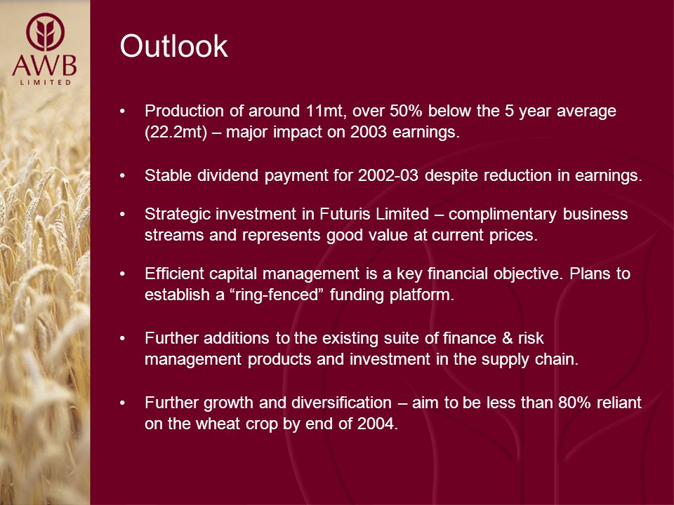 Outlook Production of around 11mt, over 50% below the 5 year average (22.2mt) – major impact on 2003 earnings.