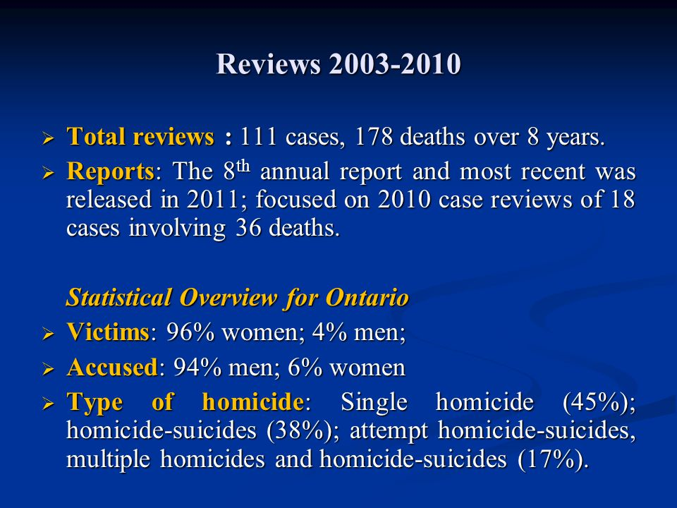 Reviews 2003-2010  Total reviews : 111 cases, 178 deaths over 8 years.  Reports: The 8 th annual report and most recent was released in 2011; focuse