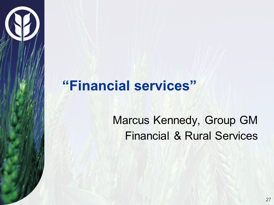 27 Financial services Marcus Kennedy, Group GM Financial & Rural Services