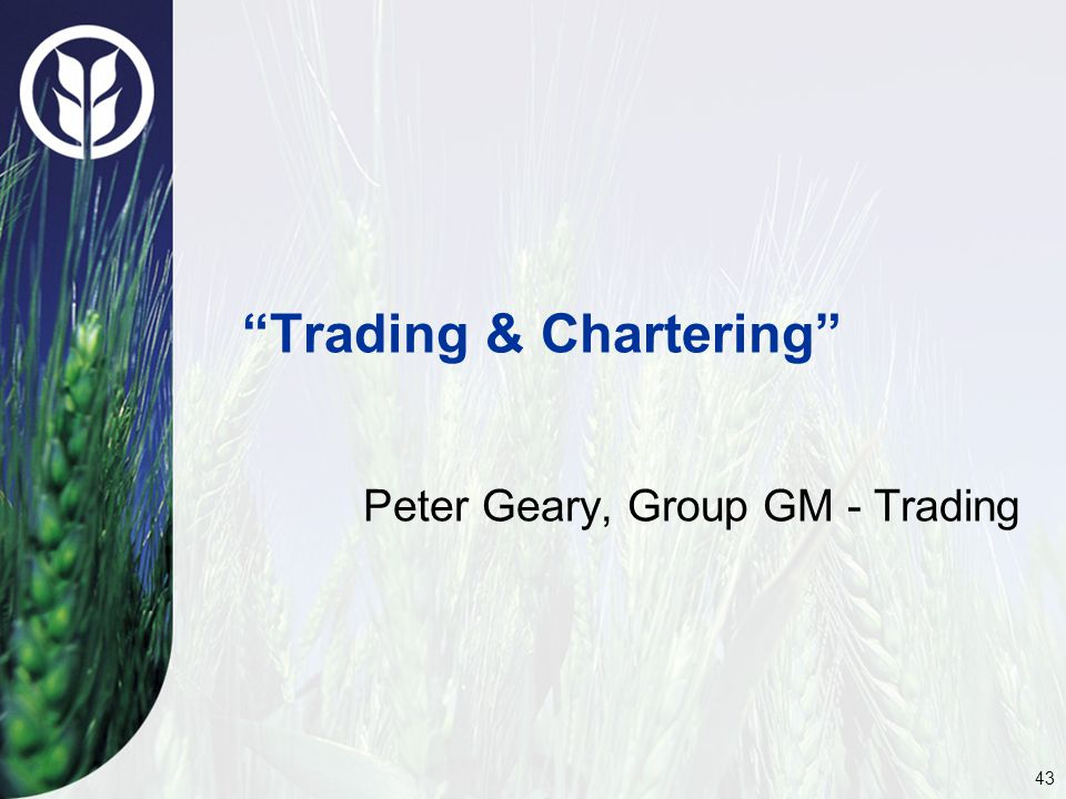 43 Trading & Chartering Peter Geary, Group GM - Trading
