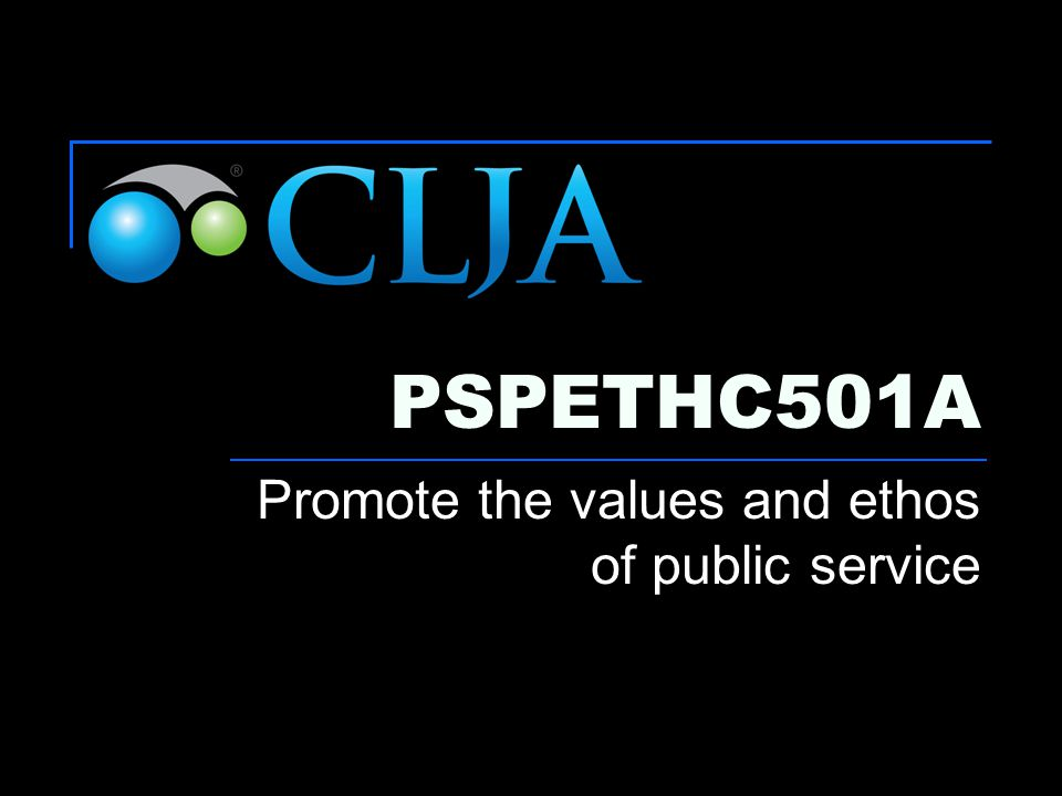 PSPETHC501A Promote the values and ethos of public service