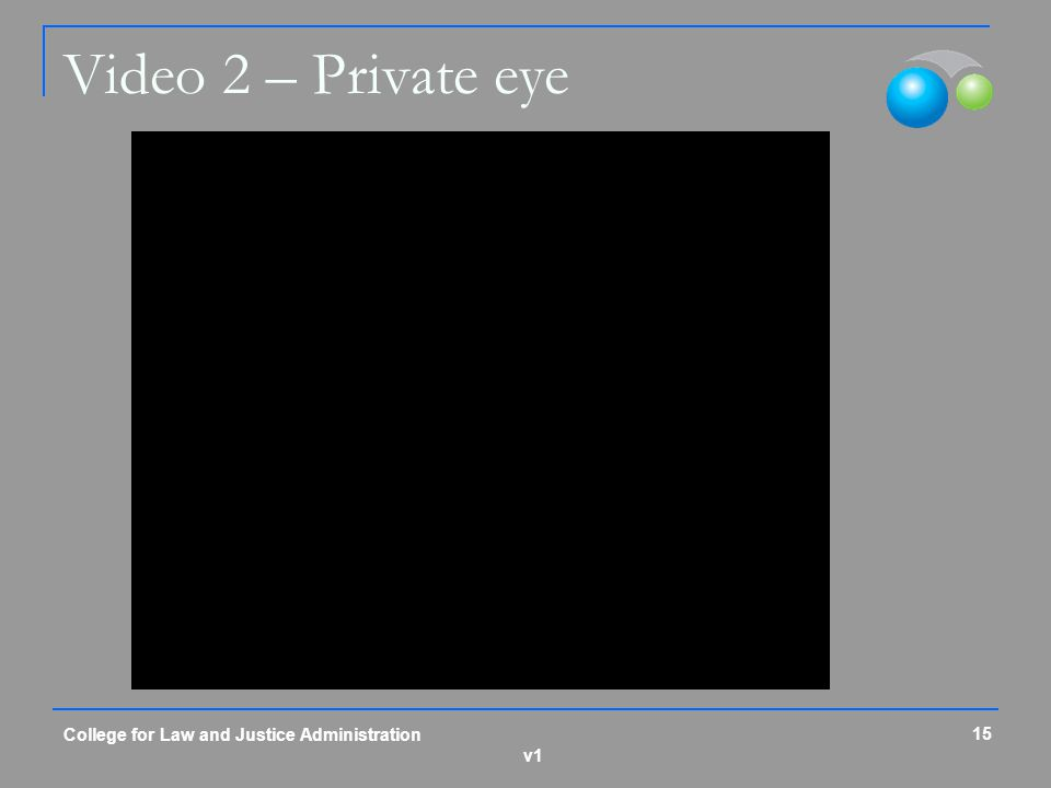 v1 Video 2 – Private eye 15 College for Law and Justice Administration