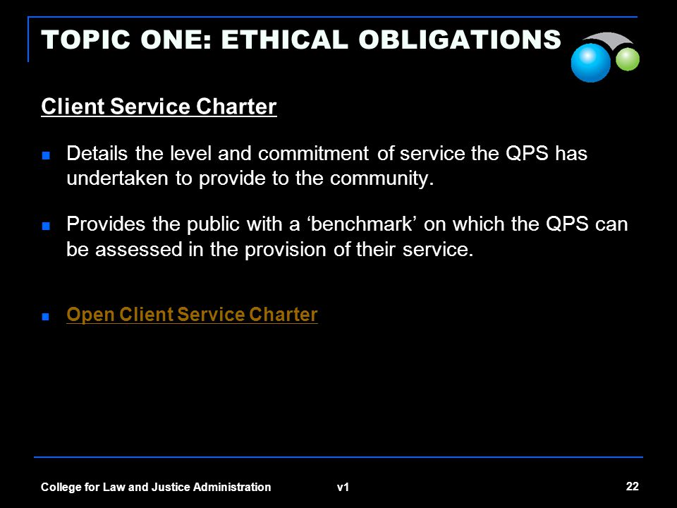 v1 22 College for Law and Justice Administration TOPIC ONE: ETHICAL OBLIGATIONS Client Service Charter Details the level and commitment of service the