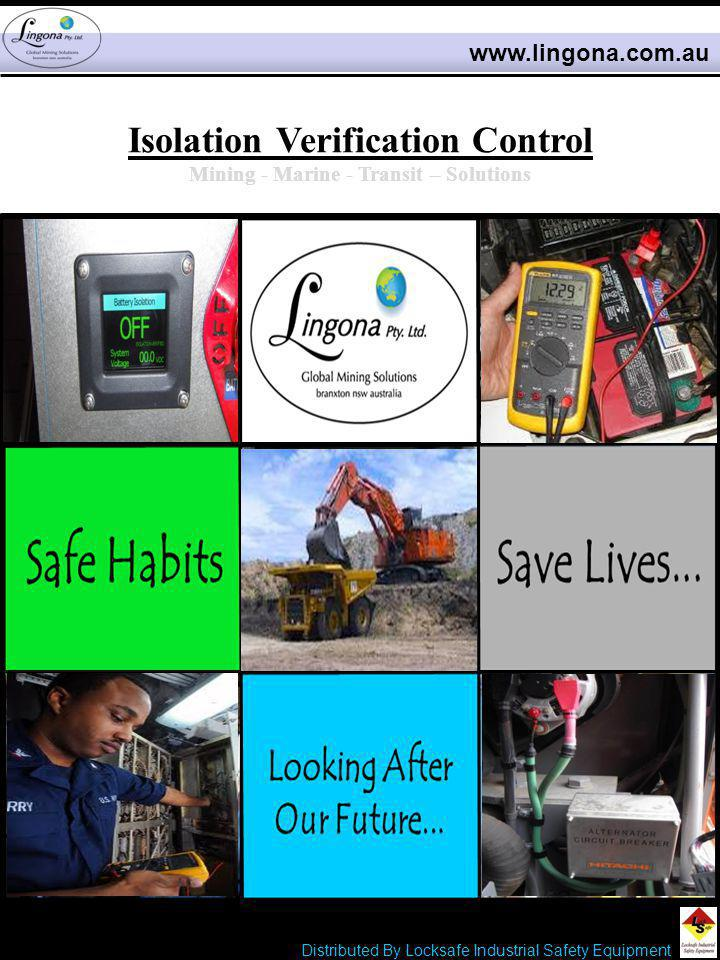 Isolation Verification Control Mining - Marine - Transit – Solutions www.lingona.com.au LIVE Distributed By Locksafe Industrial Safety Equipment