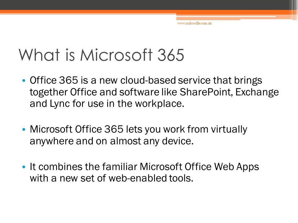 What is Microsoft 365 Office 365 is a new cloud-based service that brings together Office and software like SharePoint, Exchange and Lync for use in t