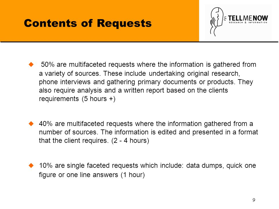 9 Contents of Requests  50% are multifaceted requests where the information is gathered from a variety of sources.