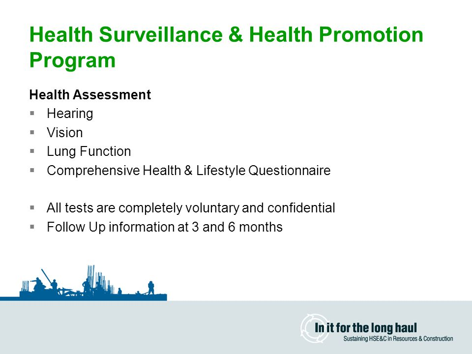 Health Assessment  Hearing  Vision  Lung Function  Comprehensive Health & Lifestyle Questionnaire  All tests are completely voluntary and confidential  Follow Up information at 3 and 6 months Health Surveillance & Health Promotion Program