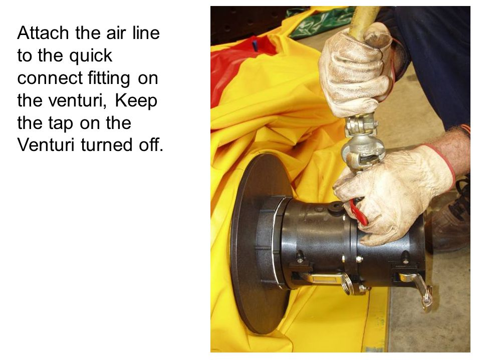 Attach the air line to the quick connect fitting on the venturi, Keep the tap on the Venturi turned off.