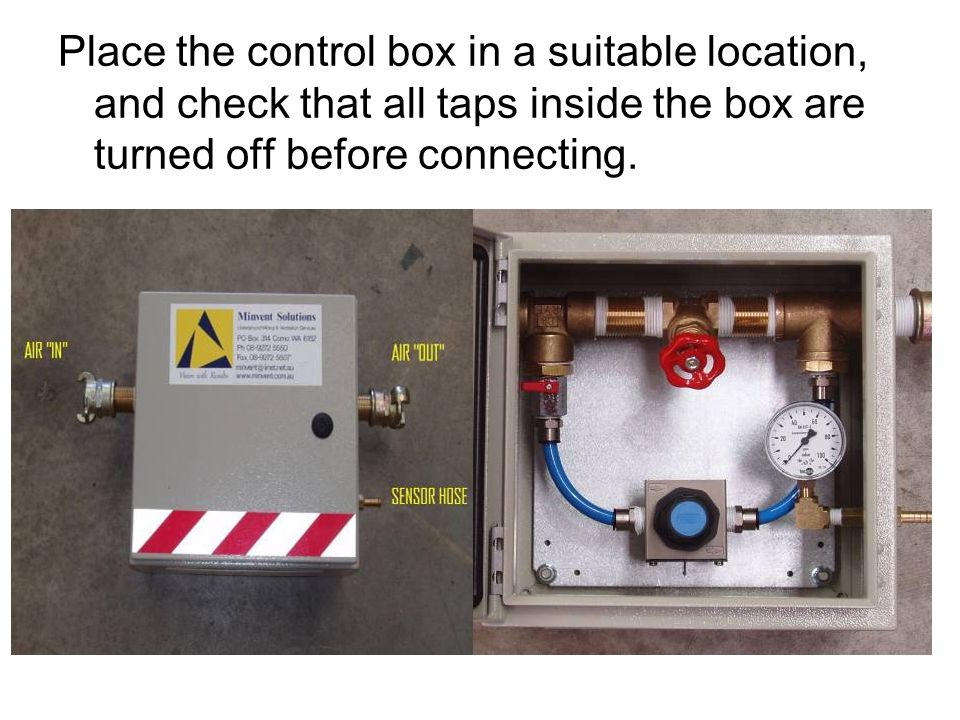 Place the control box in a suitable location, and check that all taps inside the box are turned off before connecting.