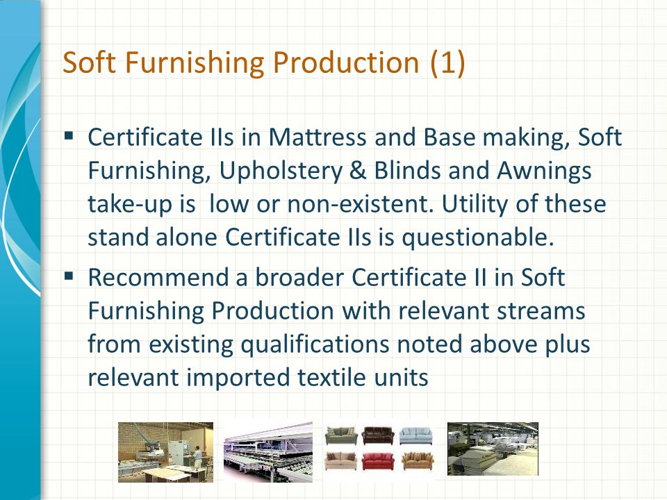 Soft Furnishing Production (1)  Certificate IIs in Mattress and Base making, Soft Furnishing, Upholstery & Blinds and Awnings take-up is low or non-e