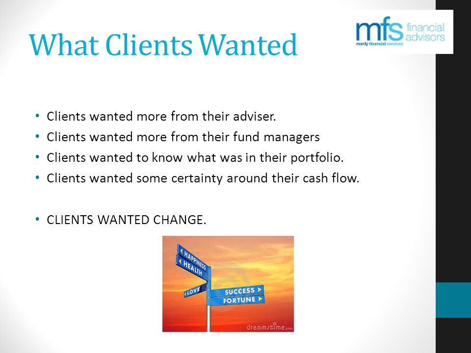 What Clients Wanted Clients wanted more from their adviser.