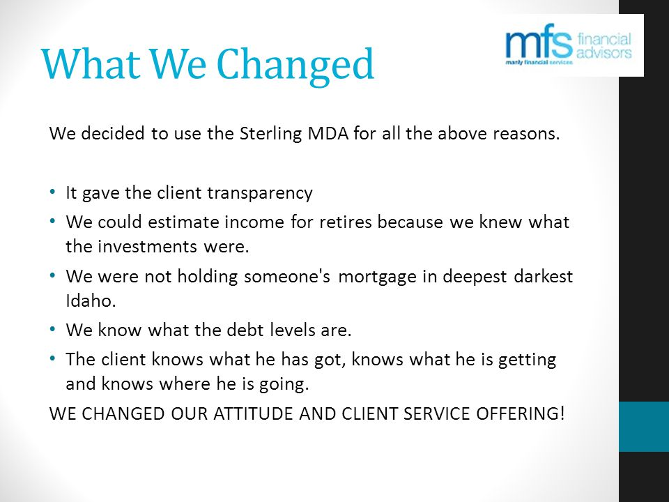 What We Changed We decided to use the Sterling MDA for all the above reasons.