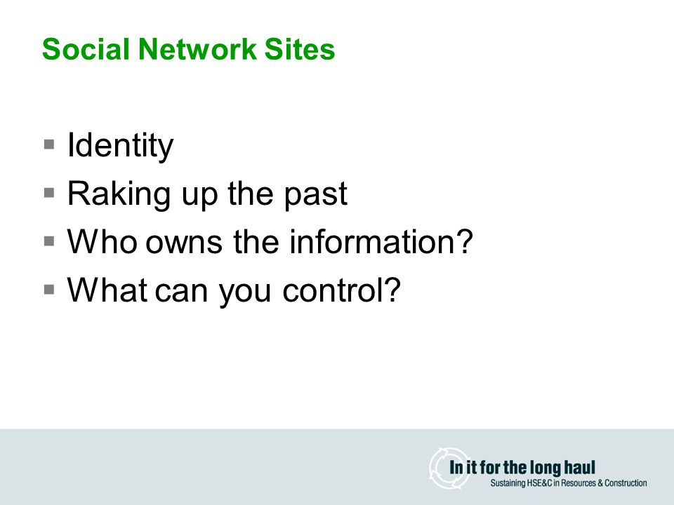 Social Network Sites  Identity  Raking up the past  Who owns the information.
