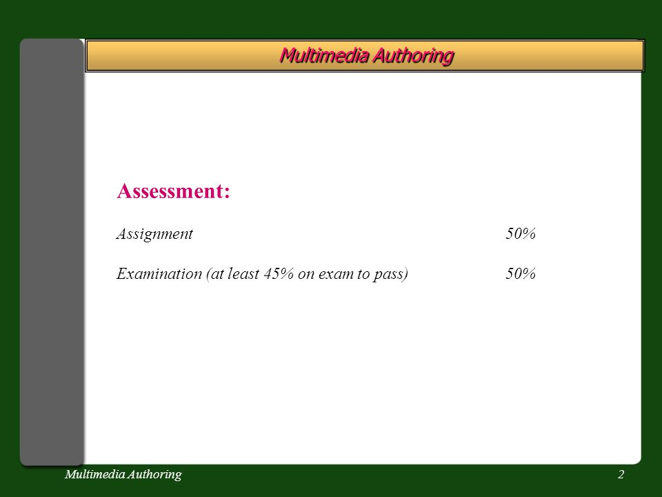 Multimedia Authoring2 Assessment: Assignment50% Examination (at least 45% on exam to pass)50%