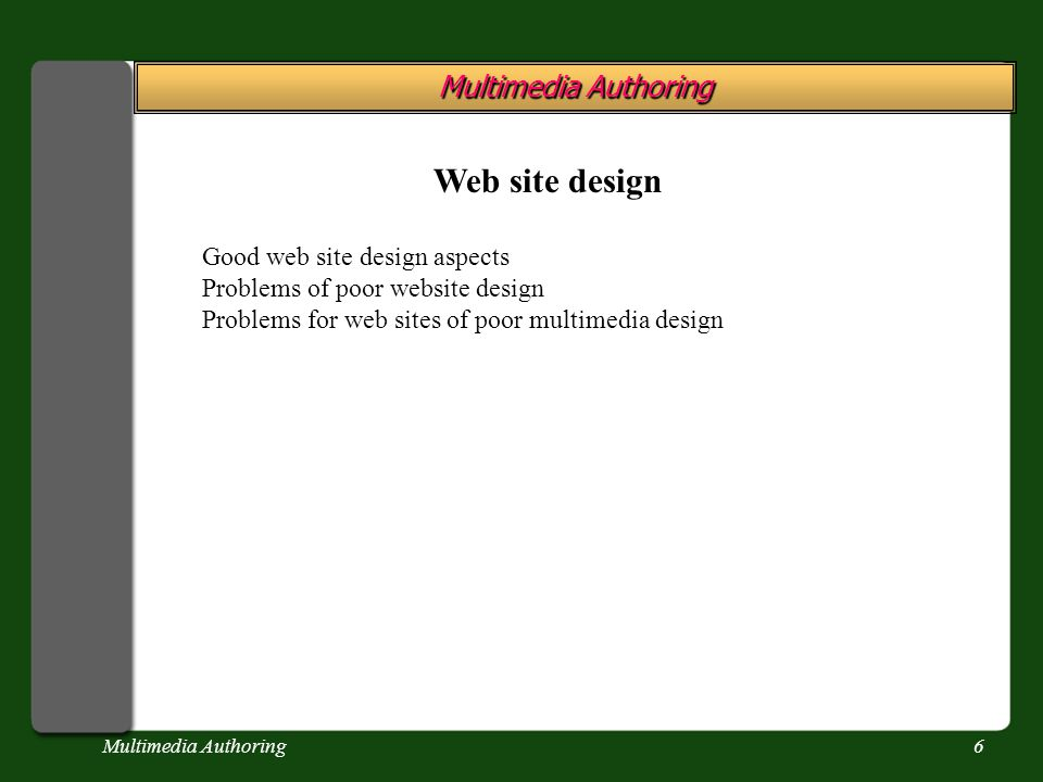 Multimedia Authoring6 Web site design Good web site design aspects Problems of poor website design Problems for web sites of poor multimedia design