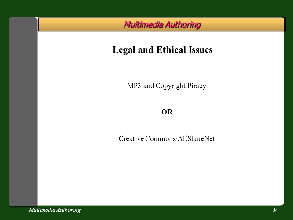 Multimedia Authoring9 Legal and Ethical Issues MP3 and Copyright Piracy OR Creative Commons/AEShareNet