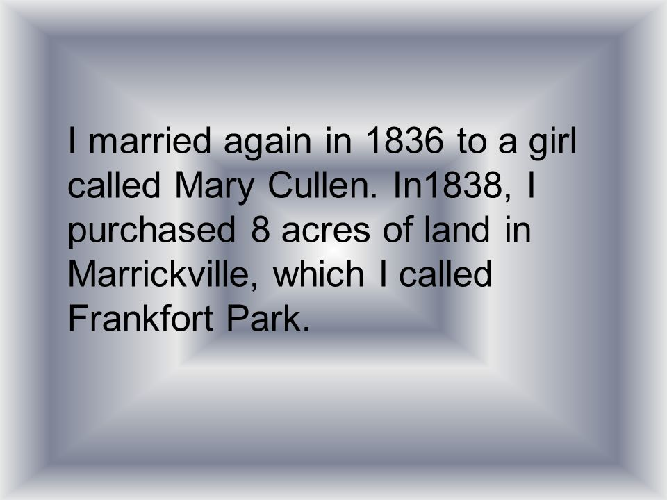 I married again in 1836 to a girl called Mary Cullen.