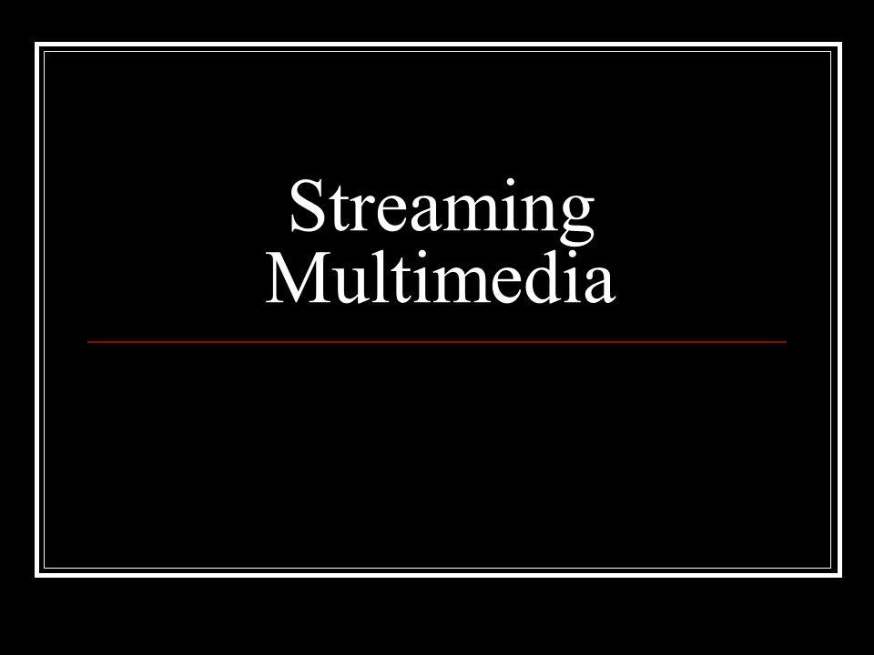 Streaming Multimedia