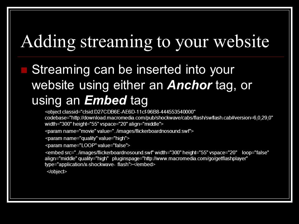 Adding streaming to your website Streaming can be inserted into your website using either an Anchor tag, or using an Embed tag